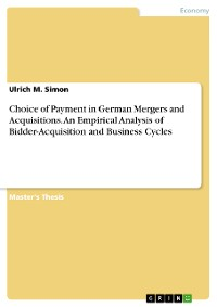 Cover Choice of Payment in German Mergers and Acquisitions. An Empirical Analysis of Bidder- Acquisition and Business Cycles