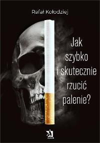 Cover Jak szybko i skutecznie rzucić palenie?