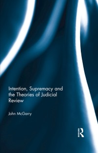 Cover Intention, Supremacy and the Theories of Judicial Review