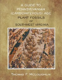 Cover A Guide to Pennsylvanian (Carboniferous) Age Plant Fossils of Southwest Virginia