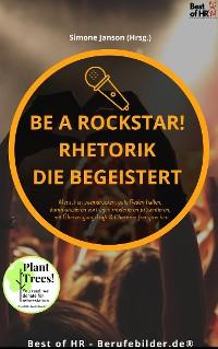 Cover Be a Rockstar! Rhetorik die begeistert
