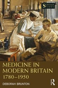 Cover Medicine in Modern Britain 1780-1950