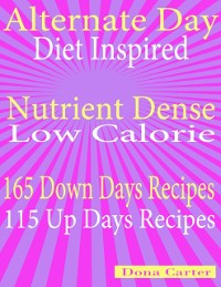 Cover Alternate Day Diet Inspired: Nutrient Dense Low Calorie: 165 Down Days Recipes 115 Up Days Recipes