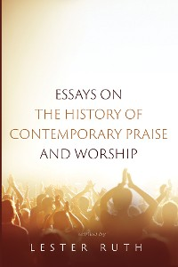 Cover Essays on the History of Contemporary Praise and Worship