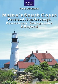 Cover Maine's South Coast: Portland, Scarborough, Kennebunk, Sebago Lake & Beyond