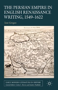 Cover The Persian Empire in English Renaissance Writing, 1549-1622
