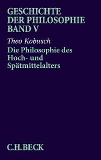 Cover Geschichte der Philosophie Bd. 5: Die Philosophie des Hoch- und Spätmittelalters