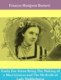 Cover Emily Fox-Seton Being The Making of a Marchioness and The Methods of Lady Walderhurst