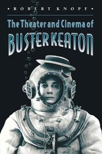 Cover The Theater and Cinema of Buster Keaton