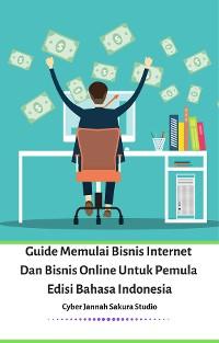 Cover Guide Memulai Bisnis Internet Dan Bisnis Online Untuk Pemula Edisi Bahasa Indonesia