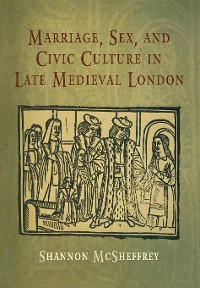 Cover Marriage, Sex, and Civic Culture in Late Medieval London