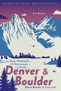 Cover Easy Weekend Getaways from Denver and Boulder: Short Breaks in Colorado (Weekend Walks)