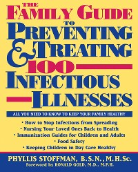 Cover The Family Guide to Preventing and Treating 100 Infectious Illnesses