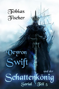 Cover Veyron Swift und der Schattenkönig: Serial Teil 5