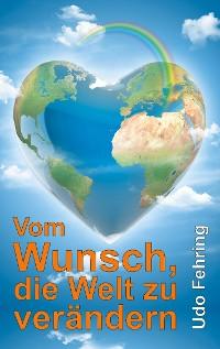 Cover Vom Wunsch, die Welt zu verändern