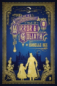 Cover Singular & Extraordinary Tale of Mirror & Goliath