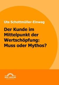 Cover Der Kunde im Mittelpunkt der Wertschöpfung: Muss oder Mythos?