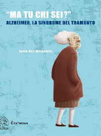 Cover «Ma tu chi sei?» - Alzheimer, la sindrome del tramonto