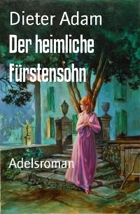 Cover Der heimliche Fürstensohn