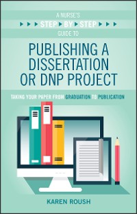 Cover A Nurse's Step-By-Step Guide to Publishing a Dissertation or DNP Project