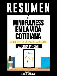 """Cover Resumen de """"Mindfulness En La Vida Cotidiana: Donde Quiera Que Vayas, Ahí Estas - De Jon Kabat-Zinn"""""""