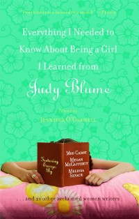 Cover Everything I Needed to Know About Being a Girl I Learned from Judy Blume