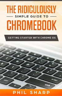 Cover The Ridiculously Simple Guide to Chromebook