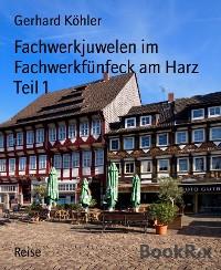 Cover Fachwerkjuwelen im Fachwerkfünfeck am Harz Teil 1