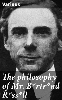 Cover The philosophy of Mr. B*rtr*nd R*ss*ll