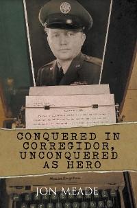 Cover Conquered in Corregidor, Unconquered as Hero