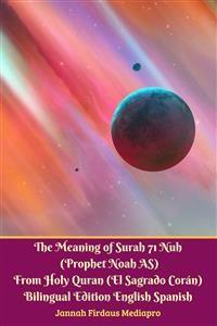 Cover The Meaning of Surah 71 Nuh (Prophet Noah AS) From Holy Quran (El Sagrado Coran) Bilingual Edition English Spanish