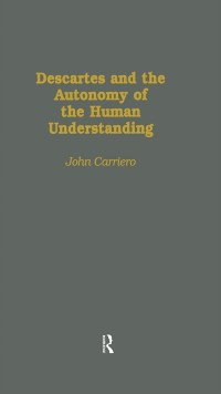 Cover Descartes & the Autonomy of the Human Understanding