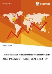 Cover Was passiert nach dem Brexit? Auswirkungen auf den Außenhandel von Großbritannien