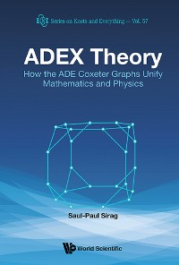Cover Adex Theory: How The Ade Coxeter Graphs Unify Mathematics And Physics