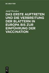 Cover Das erste Auftreten und die Verbreitung der Blattern in Europa bis zur Einführung der Vaccination