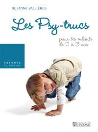 Cover Les psy-trucs pour les enfants de 0 a 3 ans