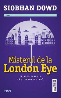 Cover Misterul de la London Eye. Ce urcă trebuie să și coboare... nu?