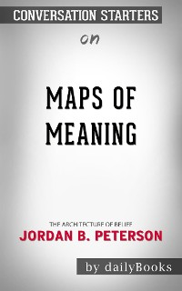 Cover Maps of Meaning: The Architecture of Belief by Jordan B. Peterson  | Conversation Starters