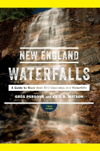 Cover New England Waterfalls: A Guide to More than 500 Cascades and Waterfalls (Third Edition)