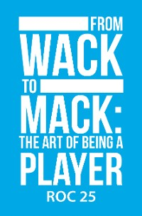 Cover From Wack to Mack: the Art of Being a Player