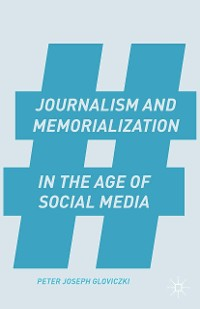 Cover Journalism and Memorialization in the Age of Social Media