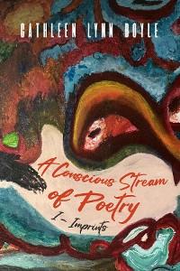 Cover A Conscious Stream of Poetry ~ Imprints