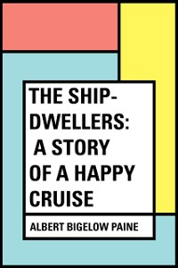 Cover Ship-Dwellers: A Story of a Happy Cruise