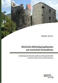 Cover Römische Befestigungsbauten am norischen Donaulimes. Archäologische Kurzdarstellung der Baudenkmäler zwischen Oberranna und Zeiselmauer