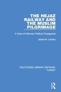 Cover Hejaz Railway and the Muslim Pilgrimage