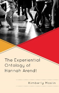 Cover The Experiential Ontology of Hannah Arendt