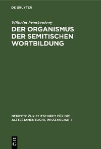 Cover Der Organismus der semitischen Wortbildung