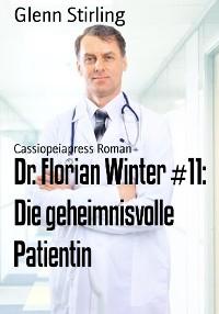 Cover Dr. Florian Winter #11: Die geheimnisvolle Patientin