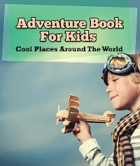 Cover Adventure Book For Kids: Cool Places Around The World