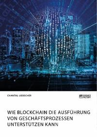 Cover Wie Blockchain die Ausführung von Geschäftsprozessen unterstützen kann